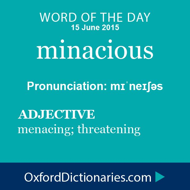 minacious (verb): Menacing; threatening. Word of the Day for 15 June 2015. #WOTD #WordoftheDay #minacious