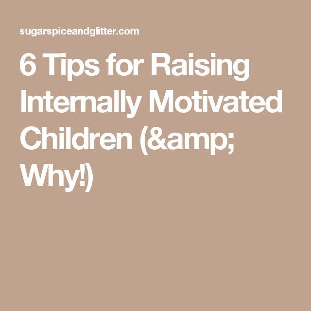 6 Tips for Raising Internally Motivated Children (& Why!)