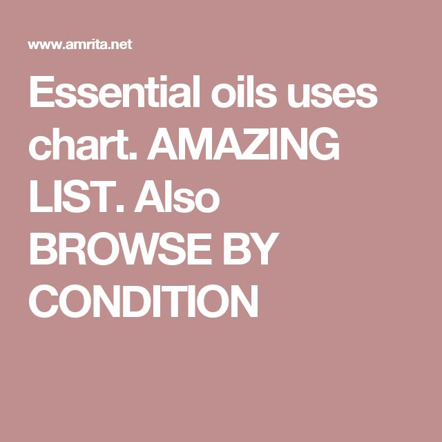 Essential oils uses chart. AMAZING LIST.  Also BROWSE BY CONDITION
