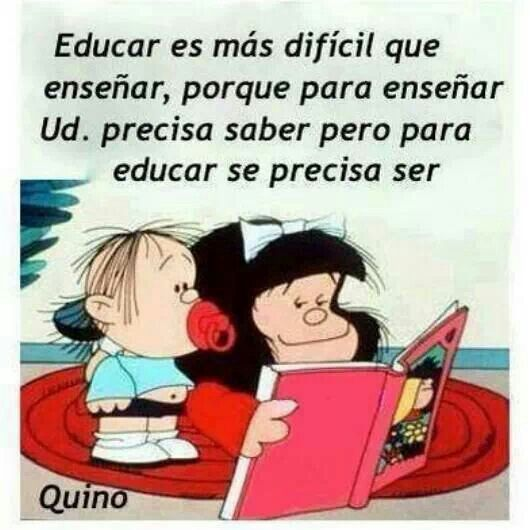 Educar es mas dificil que enseñar, porque para enseñar se necesita saber pero para educar se precisa ser.