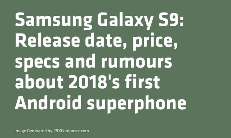 #Samsung #Galaxy S9: Release date #Price specs and rumours about 2018's first #Android superphone