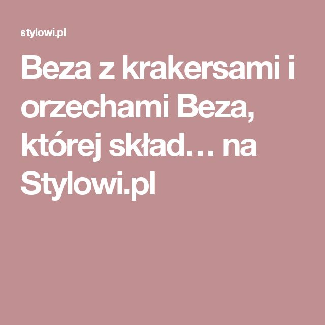 Beza z krakersami i orzechami       Beza, której skład… na Stylowi.pl