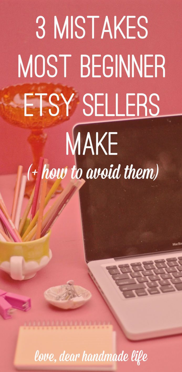 3 mistakes most beginner Etsy sellers make and how to avoid them from Dear Handmade Life