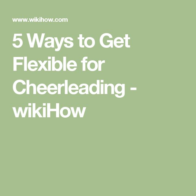 5 Ways to Get Flexible for Cheerleading - wikiHow
