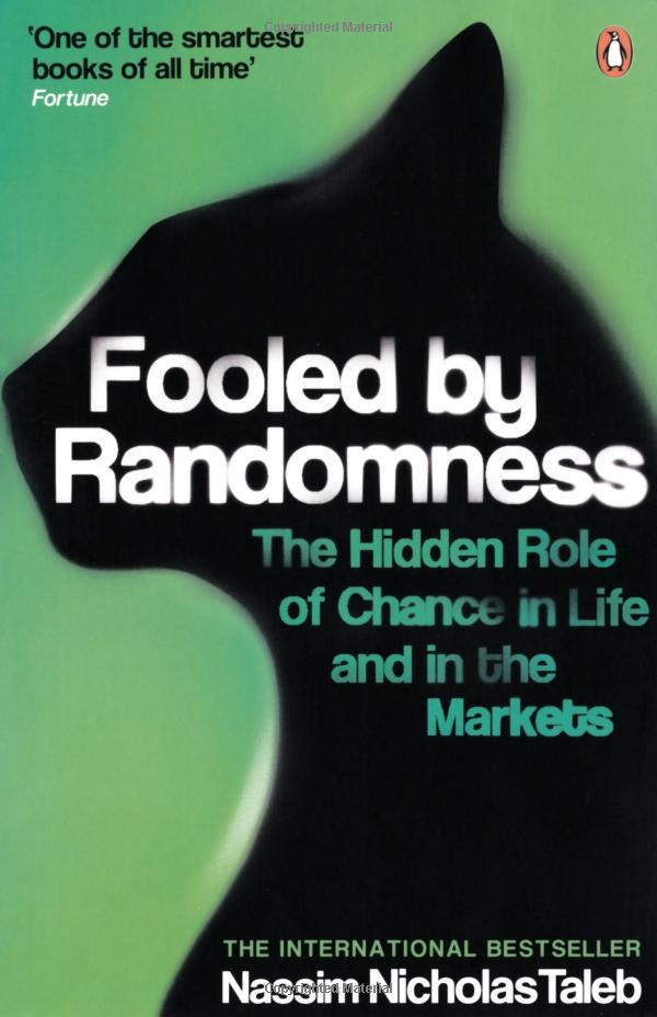 FOOLED BY RANDOMNESS  The Hidden Role of Chance in Life and in the markets  Great book!!