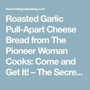 Roasted Garlic Pull-Apart Cheese Bread from The Pioneer Woman Cooks: Come and Get It! – The Secret Ingredient