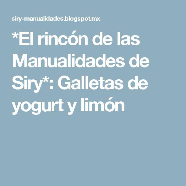 *El rincón de las Manualidades de Siry*: Galletas de yogurt y limón
