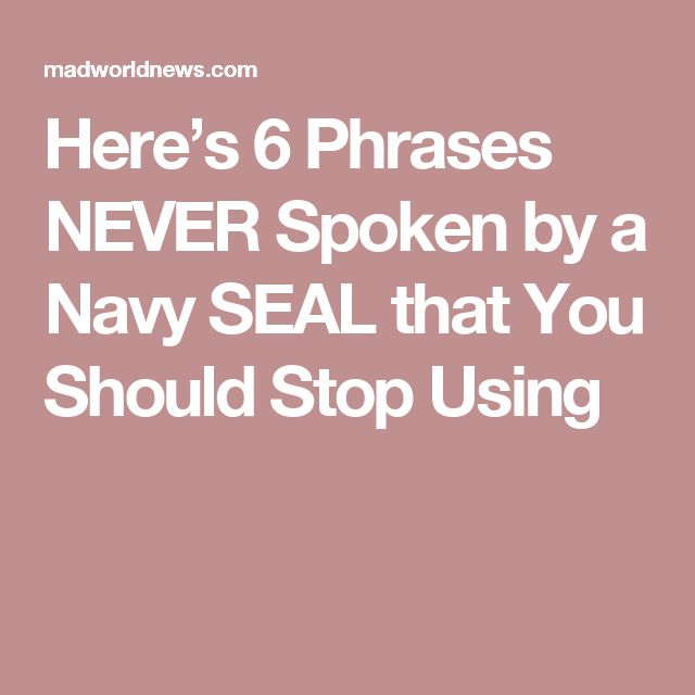 Here's 6 Phrases NEVER Spoken by a Navy SEAL that You Should Stop Using