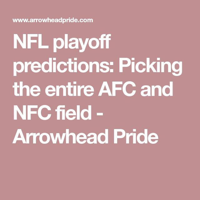 NFL playoff predictions: Picking the entire AFC and NFC field - Arrowhead Pride