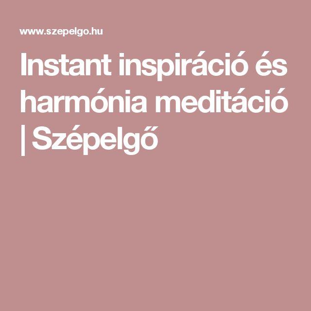 Instant inspiráció és harmónia meditáció | Szépelgő