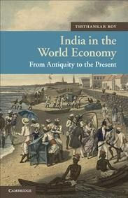 India in the World Economy: From Antiquity to the Present (New Approaches to Asian History)  Hard Bound
