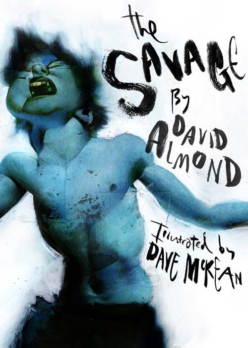 Excerpts from and one of the covers of The Savage by David Almond (First U.S. Edition: Candlewick Press, 2008)