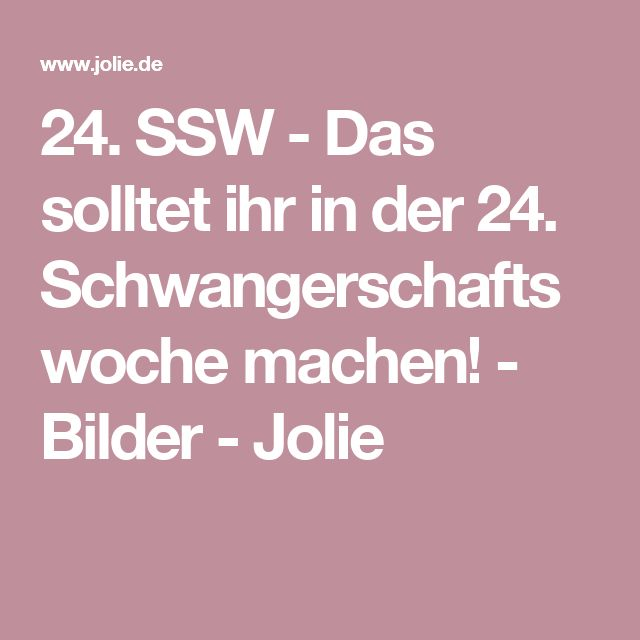 24. SSW - Das solltet ihr in der 24. Schwangerschaftswoche machen! - Bilder - Jolie
