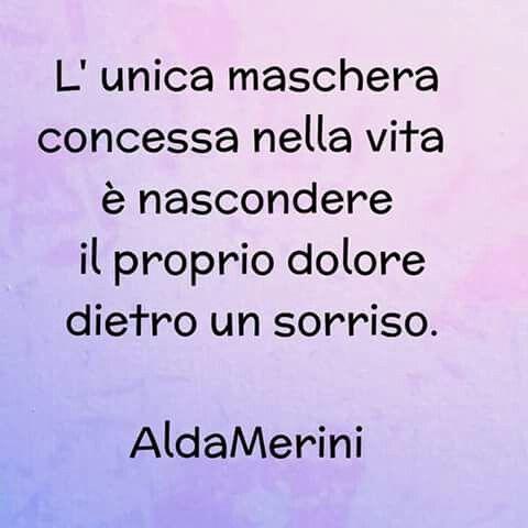 Alda Merini:Also Glenn said that... your smile is a tin disguise...