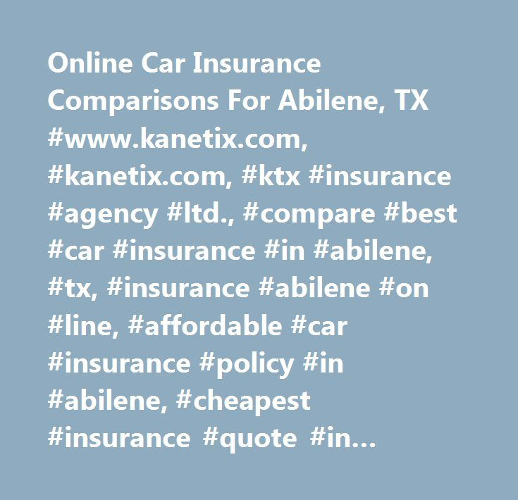 Online Car Insurance Comparisons For Abilene, TX #www.kanetix.com, #kanetix.com, #ktx #insurance #agency #ltd., #compare #best #car #insurance #in #abilene, #tx, #insurance #abilene #on #line, #affordable #car #insurance #policy #in #abilene, #cheapest #insurance #quote #in #abilene, #texas, #auto #insurance #abilene, #texas, #cheapest #car #insurance #abilene, #texas, #insurance #comparison #online…
