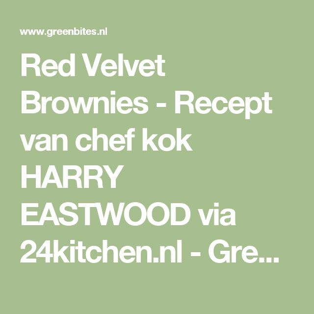 Red Velvet Brownies - Recept van chef kok HARRY EASTWOOD via 24kitchen.nl - GreenBites