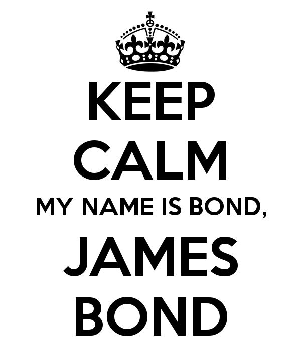 Keep Calm, my name is Bond, James Bond / Pas de panique, mon nom est Bond, James Bond