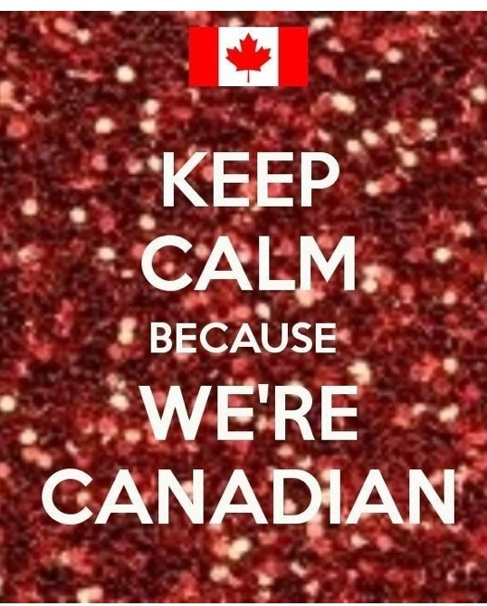 Keep calm we're Canadian :)