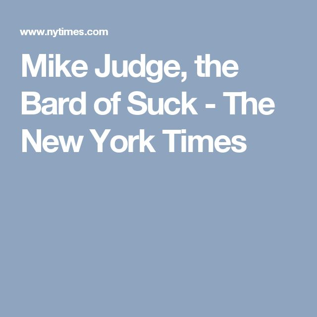 Mike Judge, the Bard of Suck - The New York Times