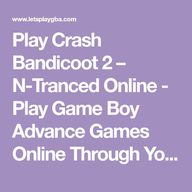 Play Crash Bandicoot 2 – N-Tranced Online - Play Game Boy Advance Games Online Through Your Browser