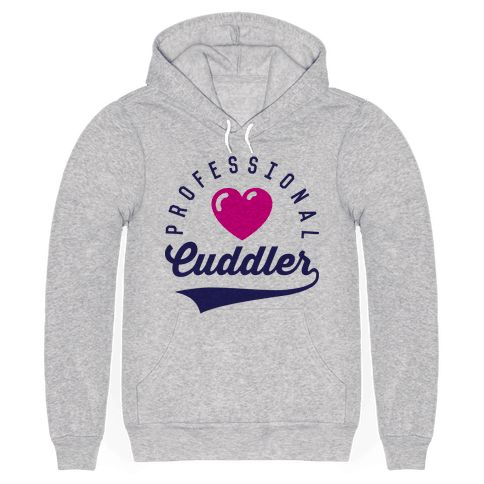 """Professional Cuddler - This cute shirt features a heart and the words """"professional cuddler"""" and is perfect for people who love to cuddle, snuggle, and share the love with their friends and family! Ideal for laying around, napping, wearing sweatpants, watching Netflix, hugging, sleeping, cuddling, snuggling, making out, getting warm, and showing your cuddler pride!"""
