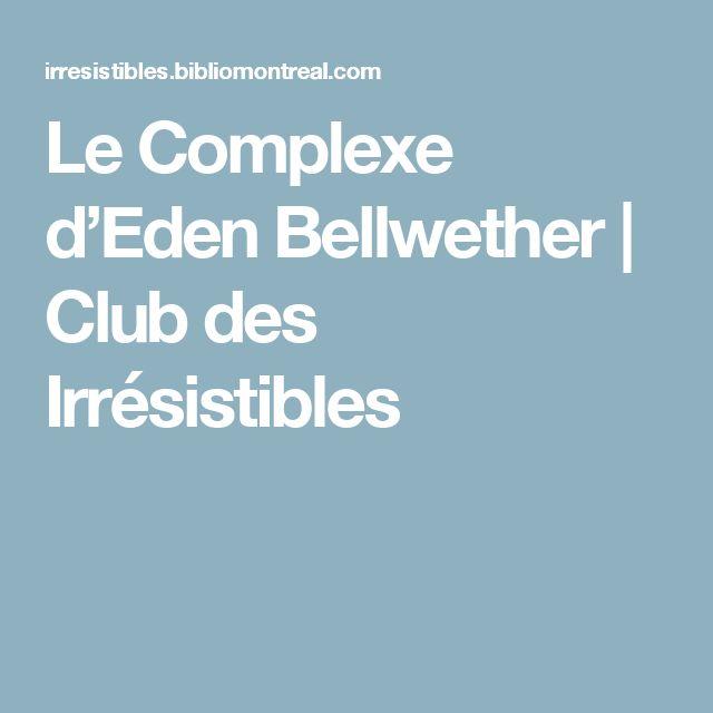 Le Complexe d'Eden Bellwether | Club des Irrésistibles