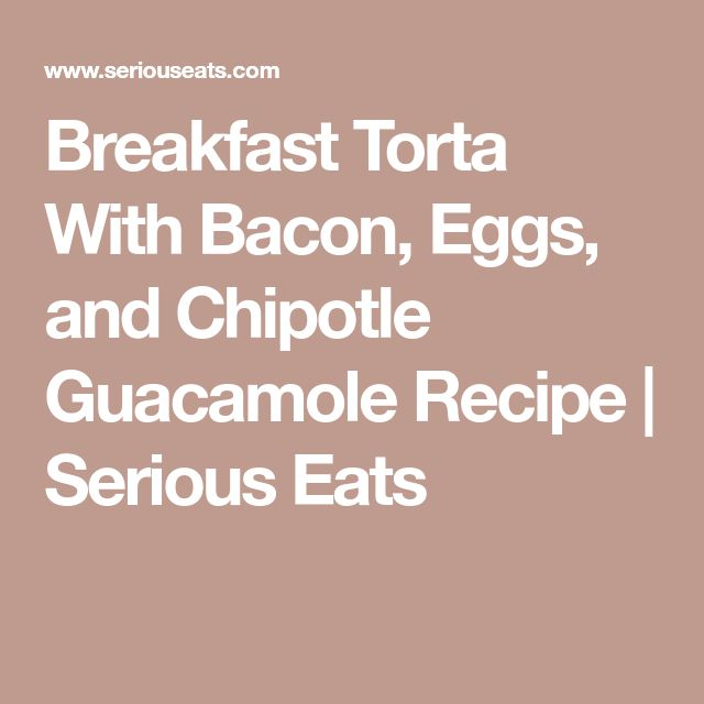 Breakfast Torta With Bacon, Eggs, and Chipotle Guacamole Recipe | Serious Eats
