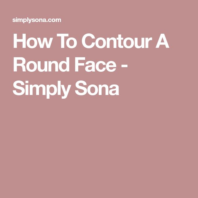 How To Contour A Round Face - Simply Sona