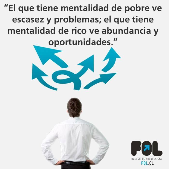 """""""El que tiene mentalidad de pobre ve escacez y problemas; el que tiene mentalidad de rico, ve abundancia y oportunidades"""" www.fol.cl"""