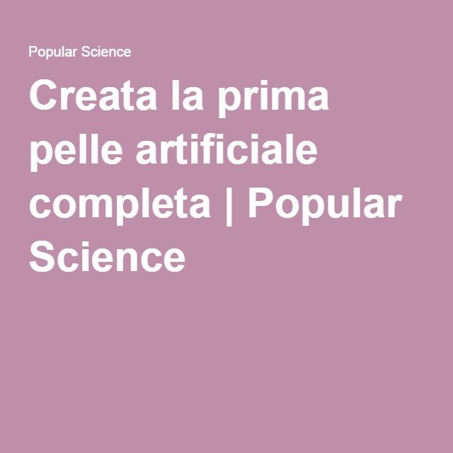 Creata la prima pelle artificiale completa | Popular Science