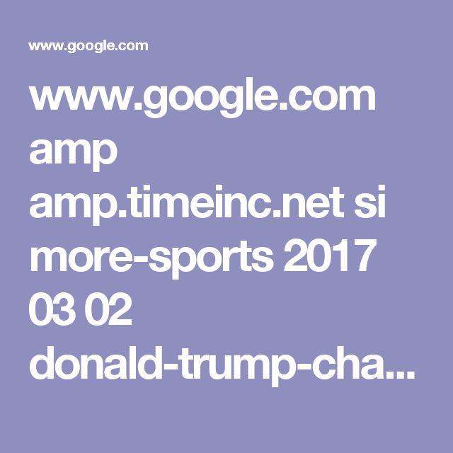 www.google.com amp amp.timeinc.net si more-sports 2017 03 02 donald-trump-chants-connecticut-basketball-players%3fsource=dam