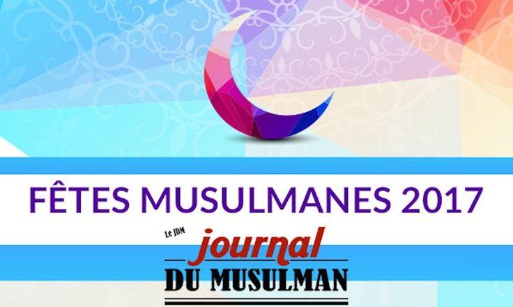 Fêtes musulmanes 2017 : Calendrier prévisionnel des dates