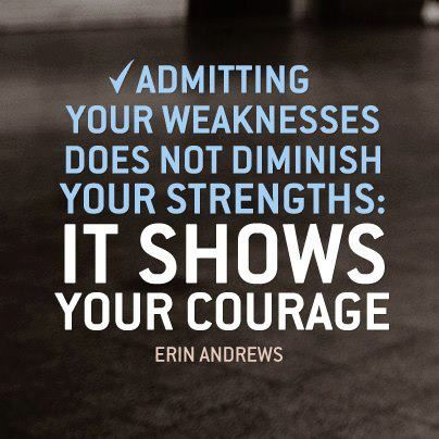 Admitting your weaknesses does not diminish your strengths: it shows your courage. – Erin Andrews