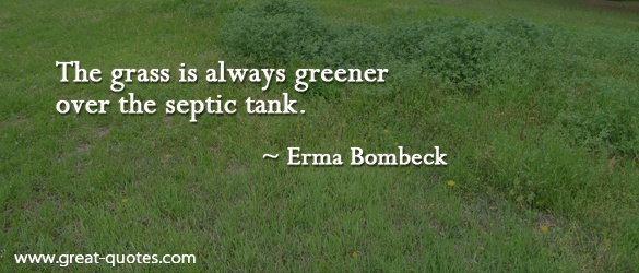 The grass is always greener over the septic tank. - Erma Bombeck | Good old Hazel Green