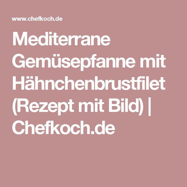 Mediterrane Gemüsepfanne mit Hähnchenbrustfilet (Rezept mit Bild) | Chefkoch.de