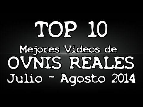 TOP 10 Mejores Videos de OVNIS Reales Julio - Agosto 2014 Ranking UFO Ex...