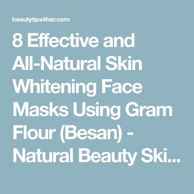 8 Effective and All-Natural Skin Whitening Face Masks Using Gram Flour (Besan) - Natural Beauty Skin Care