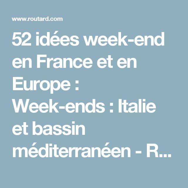 52 idées week-end en France et en Europe : Week-ends : Italie et bassin méditerranéen - Routard.com