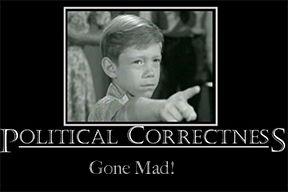 Political Correctness, Have We Gone Mad? - http://Internet-Scam-Busters.Com/political-correctness-have-we-gone-mad