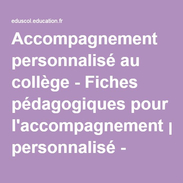 Accompagnement personnalisé au collège - Fiches pédagogiques pour l'accompagnement personnalisé - Éduscol