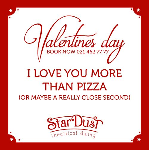 I love you more than Pizza (or maybe a really close second)   StarDust Theatrical Dining   Cape Town   South Africa   Funny Love Sayings & Quotes   Valentine's Day 2015