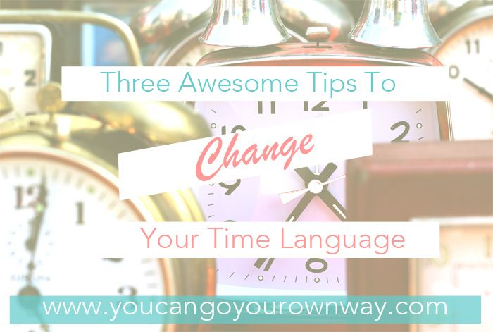 Three Awesome Tips To Change Your Time LanguageIf you've never heard of Time Language before, this is the post for you. Starting healing your relationship with time, now!
