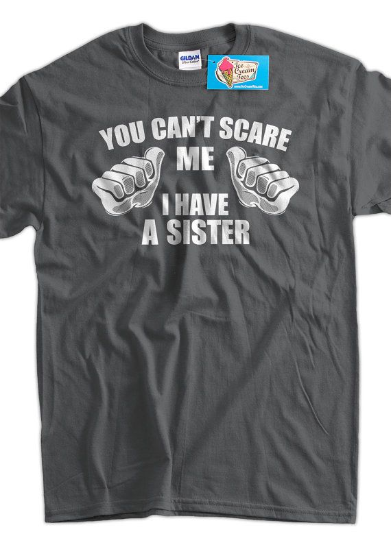 Funny Sibling T-shirt You Can't Scare Me I Have A by IceCreamTees