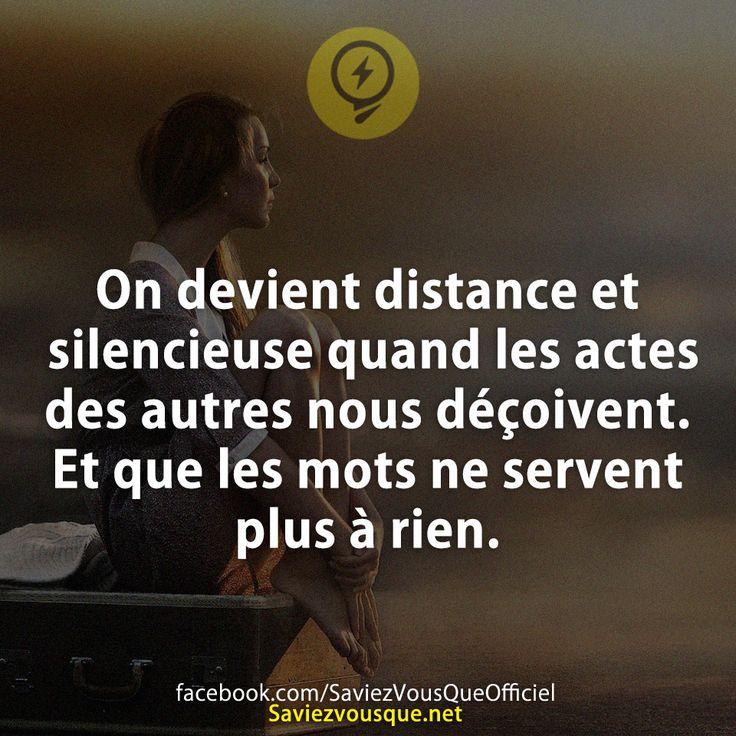 On devient distance et silencieuse quand les actes des autres nous déçoivent. Et que les mots ne servent plus à rien.