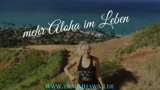 Tipps für mehr Aloha in Deinem Leben!  Lass uns die Welt und unsere Alltag mit Aloha füllen!  Mahalo und Aloha, Ela  www.traumhawaii.de  #Aloha
