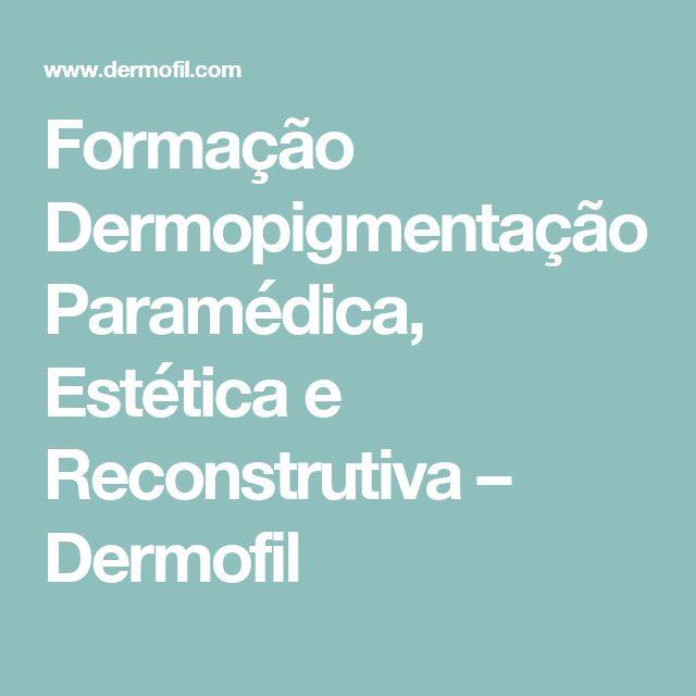 Formação Dermopigmentação Paramédica, Estética e Reconstrutiva – Dermofil