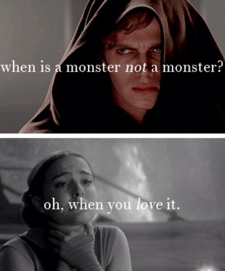 When is a monster not a monster? Oh, when you love it. - Anakin/Vader & Padmè - Star Wars Episode III: Revenge of the Sith