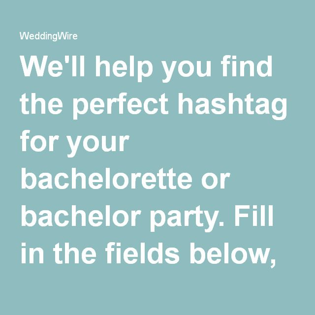 We'll help you find the perfect hashtag for your bachelorette or bachelor party. Fill in the fields below, sit back, and let WeddingWire handle the rest.