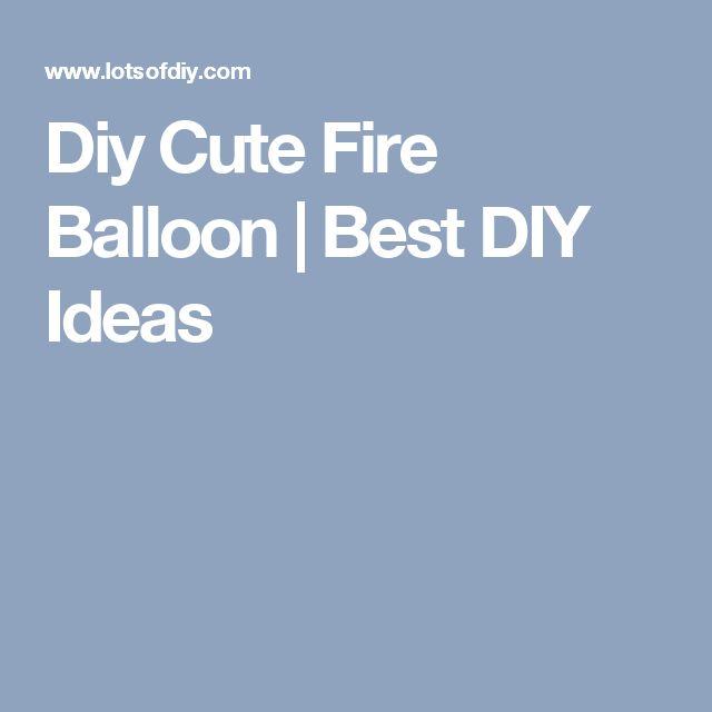 Diy Cute Fire Balloon | Best DIY Ideas