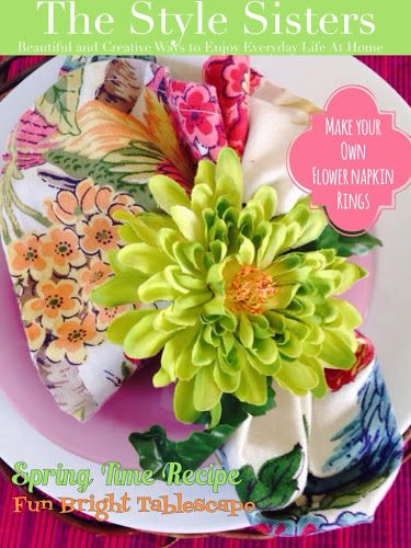 Flower napkin ring tutorial, the style sisters magazine, spring tablescape. I think it would nice to make these out of real flowers and use small water tubes to keep them fresh. / kj